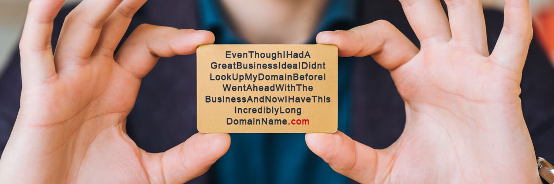 Business card that reads 'Even Though I Had a Great Business Idea I Didn't Look Up My Domain Name Before I Went Ahead With The Business And Now I Have This Incredibly Long Domain Name.com'
